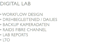 DIGITAL LAB • WORKFLOW DESIGN • DREHBEGLEITENED / DAILIES • BACKUP KAMERADATEN • RAID5 FIBRE CHANNEL • LAB REPORTS • LTO
